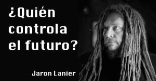 Jaron_Lanier-Quien_controla_el_futuro