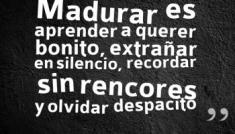20150409-madurar-es-aprender-a-querer-bonito-extrac3b1ar-en-silencio-recordar-sin-rencores-y-olvidar-despacito-candidman