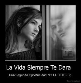 desmotivado.es_La-Vida-Siempre-Te-Dara-Una-Segunda-Oportunidad-NO-LA-DEJES-IR-_133971316149