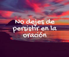 no-dejes-de-persistir-en-la-oracion